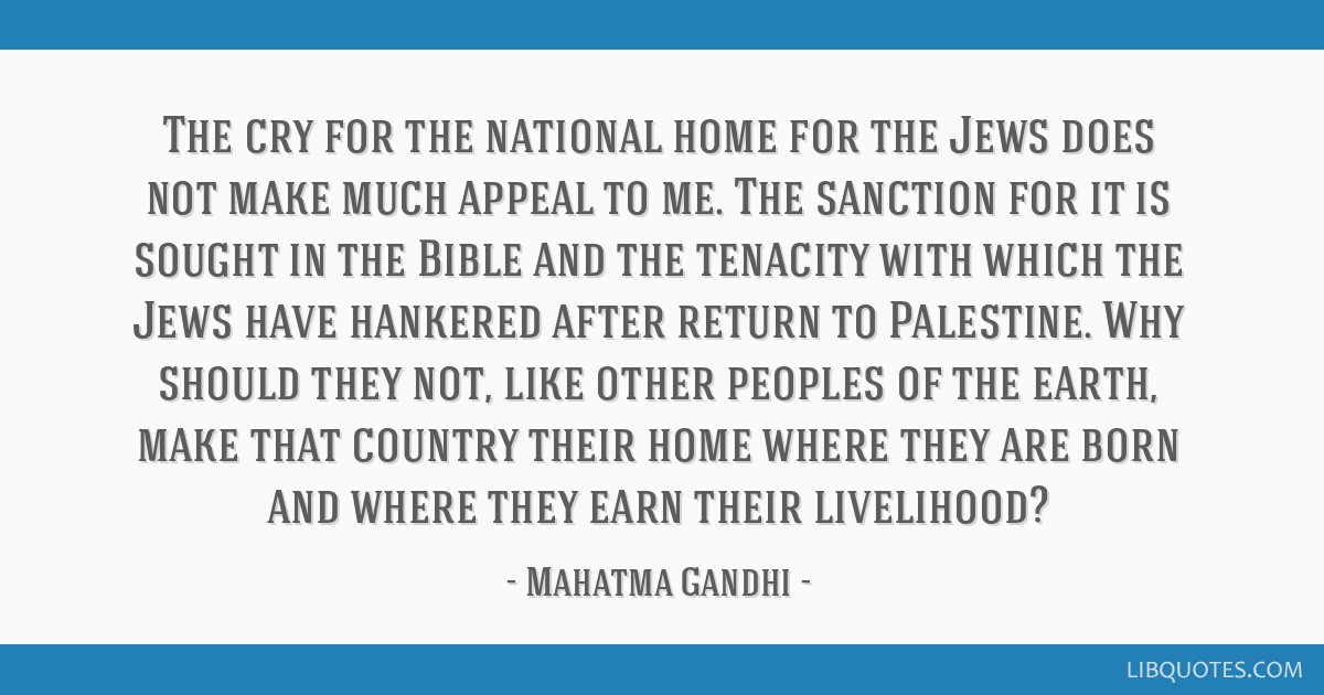 The cry for the national home for the Jews does not make much appeal to me. The sanction for it is sought in the Bible and the tenacity with which...