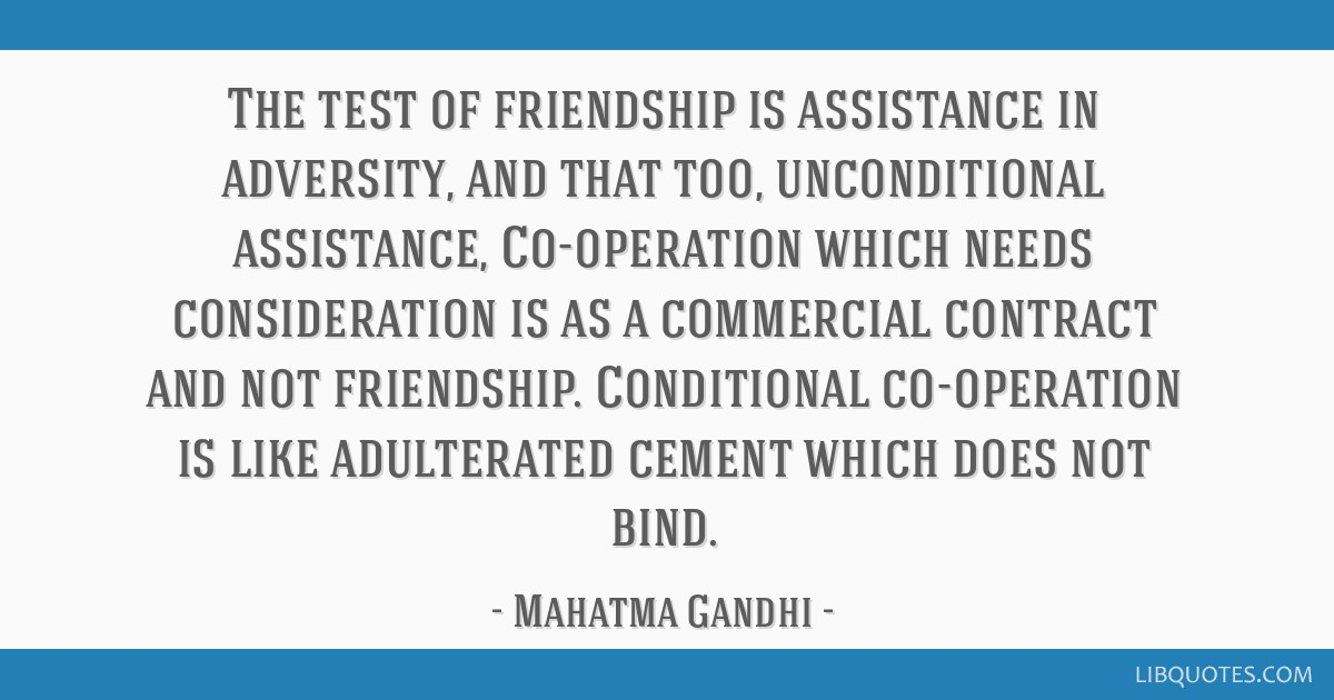 The Test Of Friendship Is Assistance In Adversity And That Too