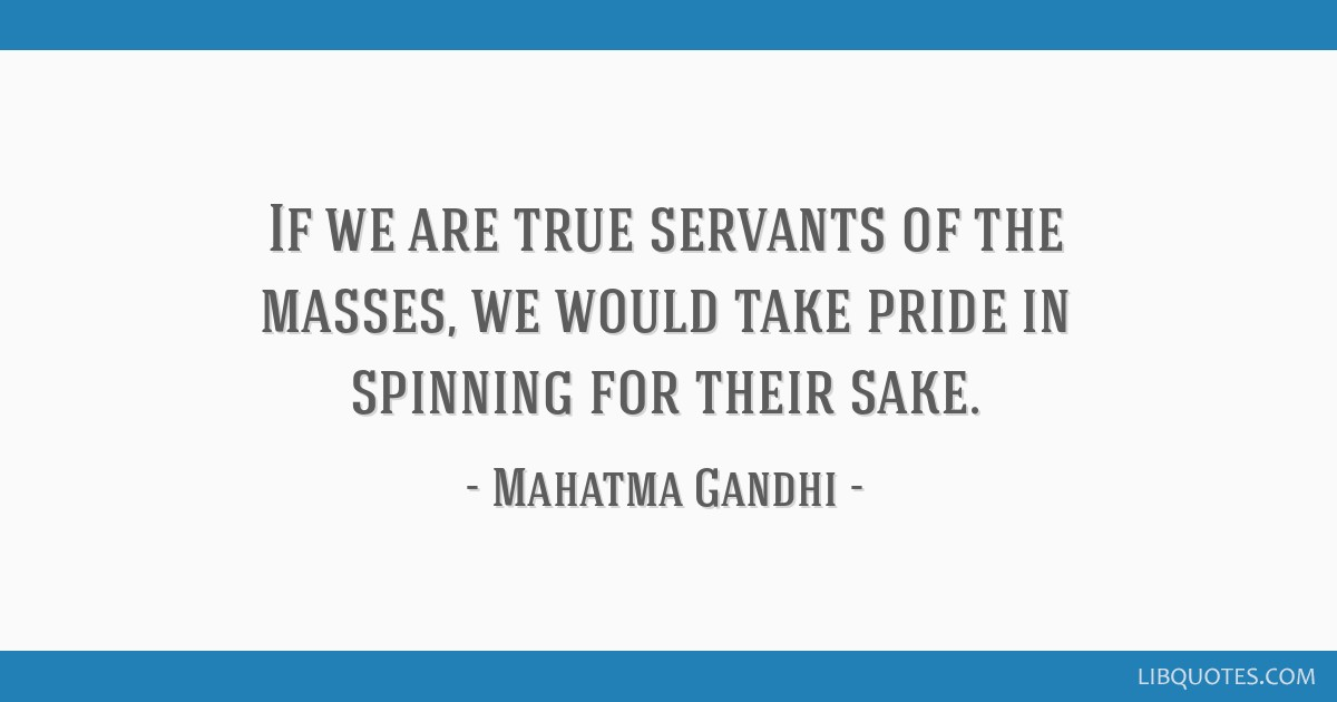If We Are True Servants Of The Masses We Would Take Pride In