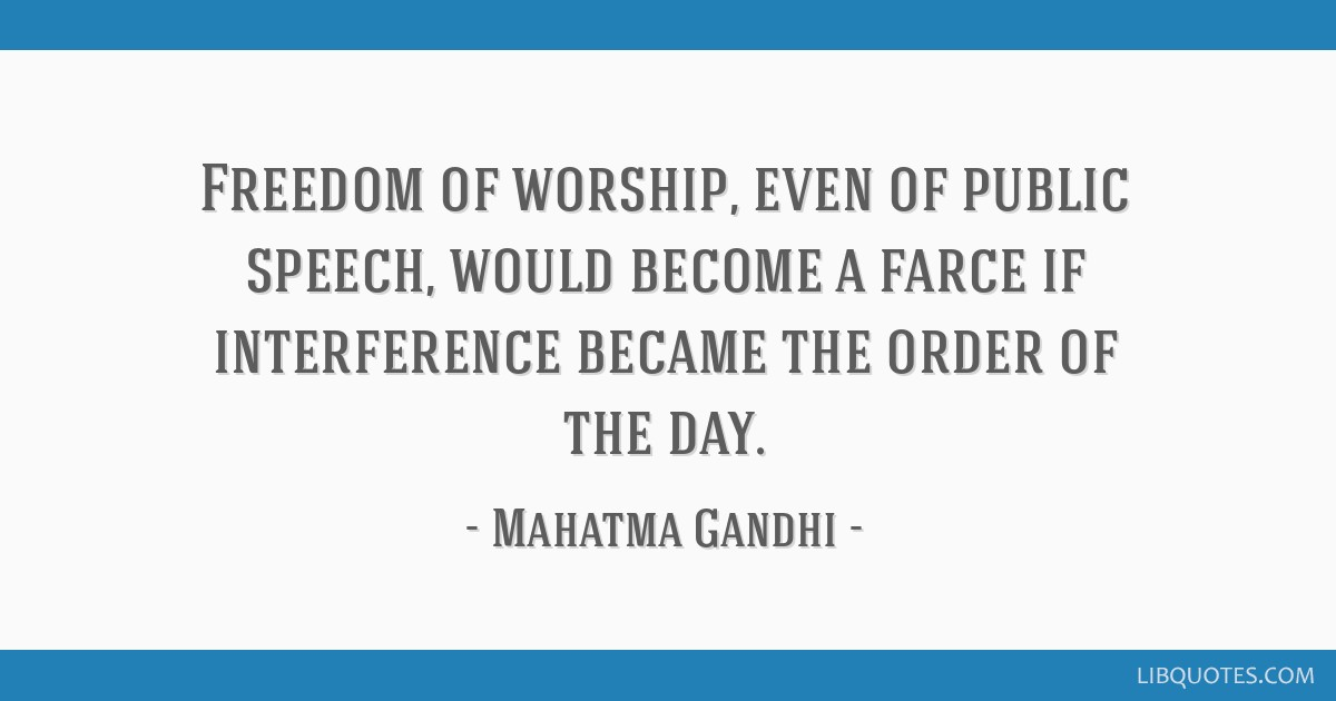 Freedom of worship, even of public speech, would become a farce if interference became the order of the day.