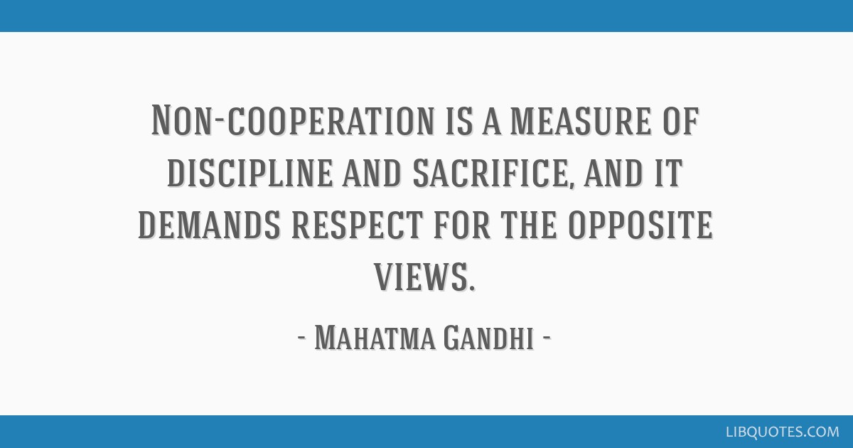 Non Cooperation Is A Measure Of Discipline And Sacrifice And It