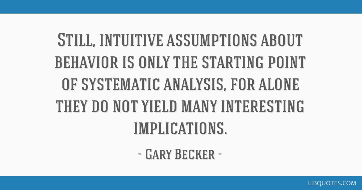Still, intuitive assumptions about behavior is only the starting point of systematic analysis, for alone they do not yield many interesting...