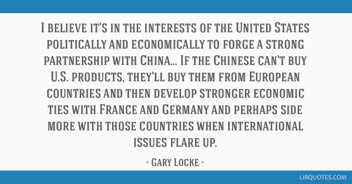 I believe it's in the interests of the United States politically and economically to forge a strong partnership with China... If the Chinese can't...