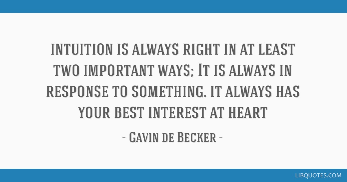 Intuition Is Always Right In At Least Two Important Ways It Is