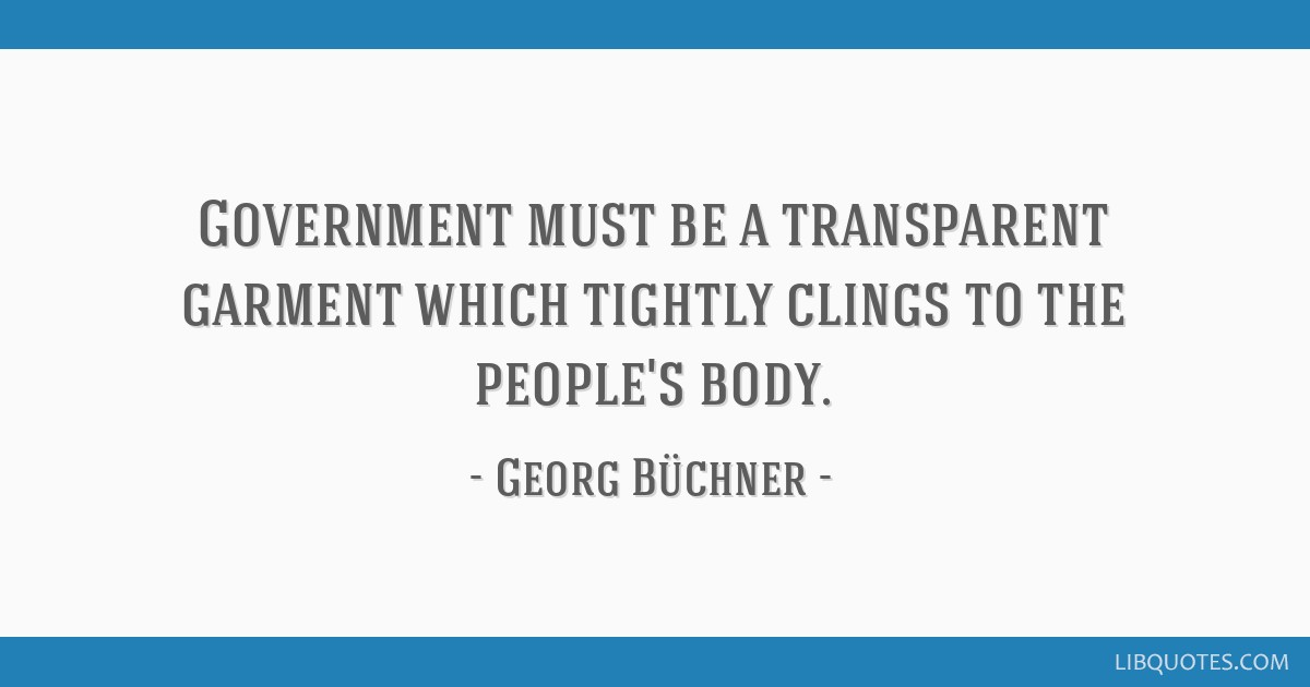 Government must be a transparent garment which tightly clings to the people's body.