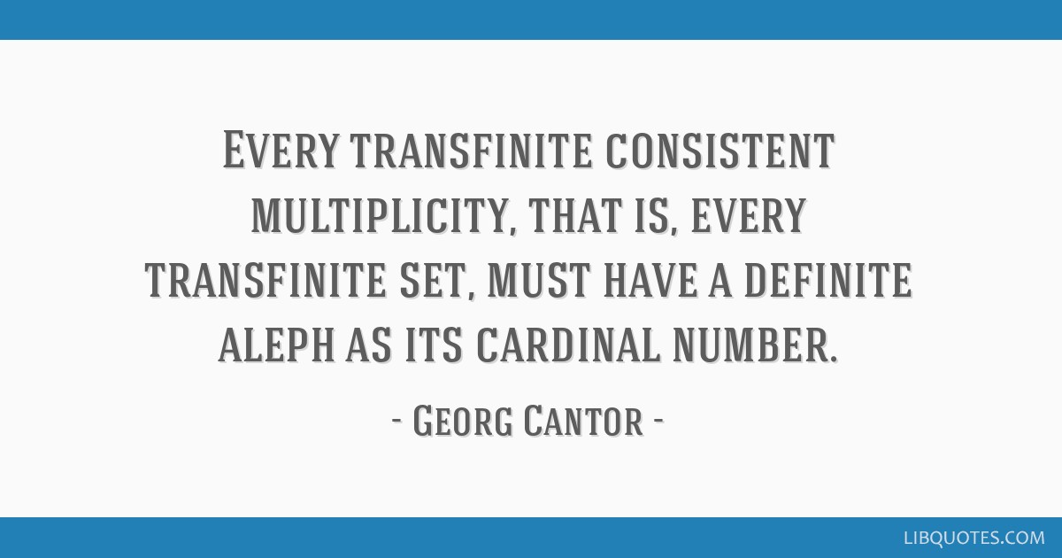 Every transfinite consistent multiplicity, that is, every transfinite set, must have a definite aleph as its cardinal number.
