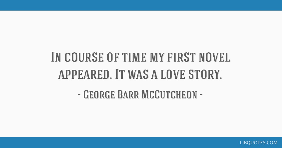 In course of time my first novel appeared. It was a love story.