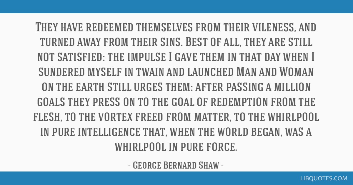 They have redeemed themselves from their vileness, and turned away from their sins. Best of all, they are still not satisfied: the impulse I gave...
