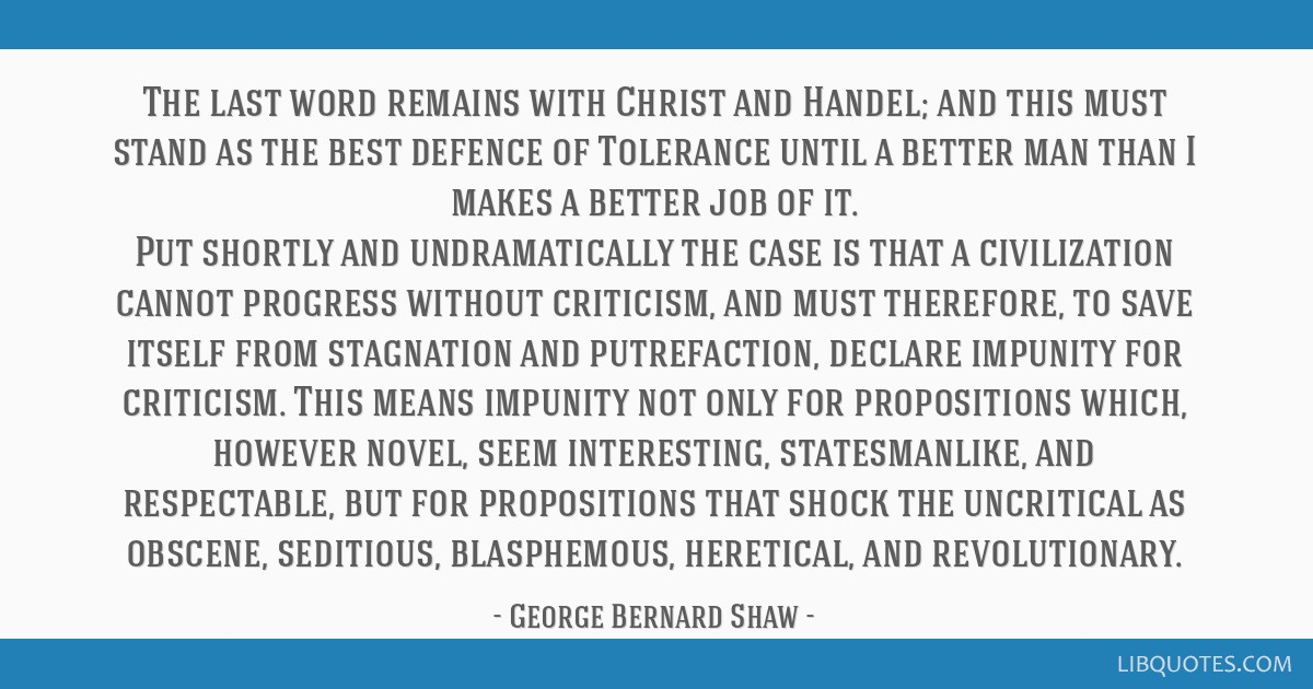 The last word remains with Christ and Handel; and this must stand as the best defence of Tolerance until a better man than I makes a better job of...