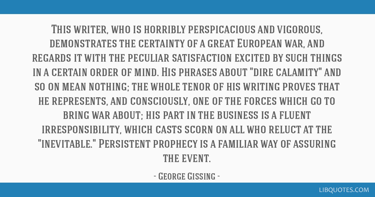 This writer, who is horribly perspicacious and vigorous, demonstrates the certainty of a great European war, and regards it with the peculiar...