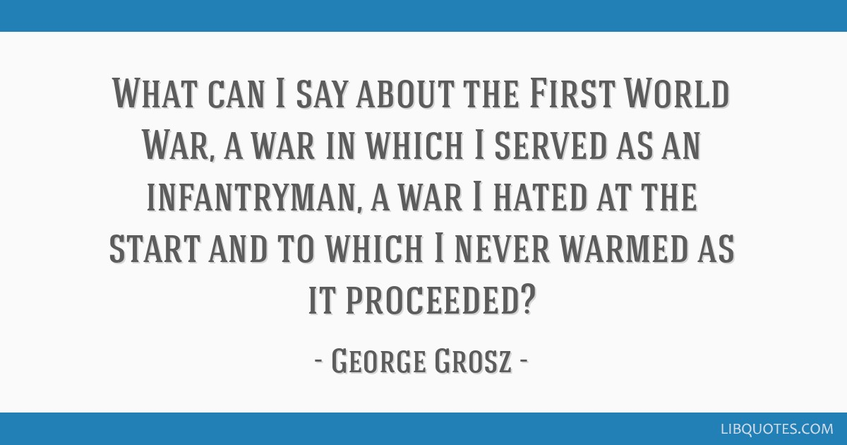 What can I say about the First World War, a war in which I served as an infantryman, a war I hated at the start and to which I never warmed as it...