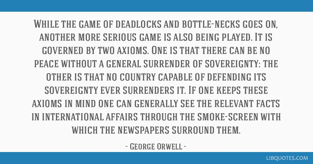 While the game of deadlocks and bottle-necks goes on, another more serious game is also being played. It is governed by two axioms. One is that there ...