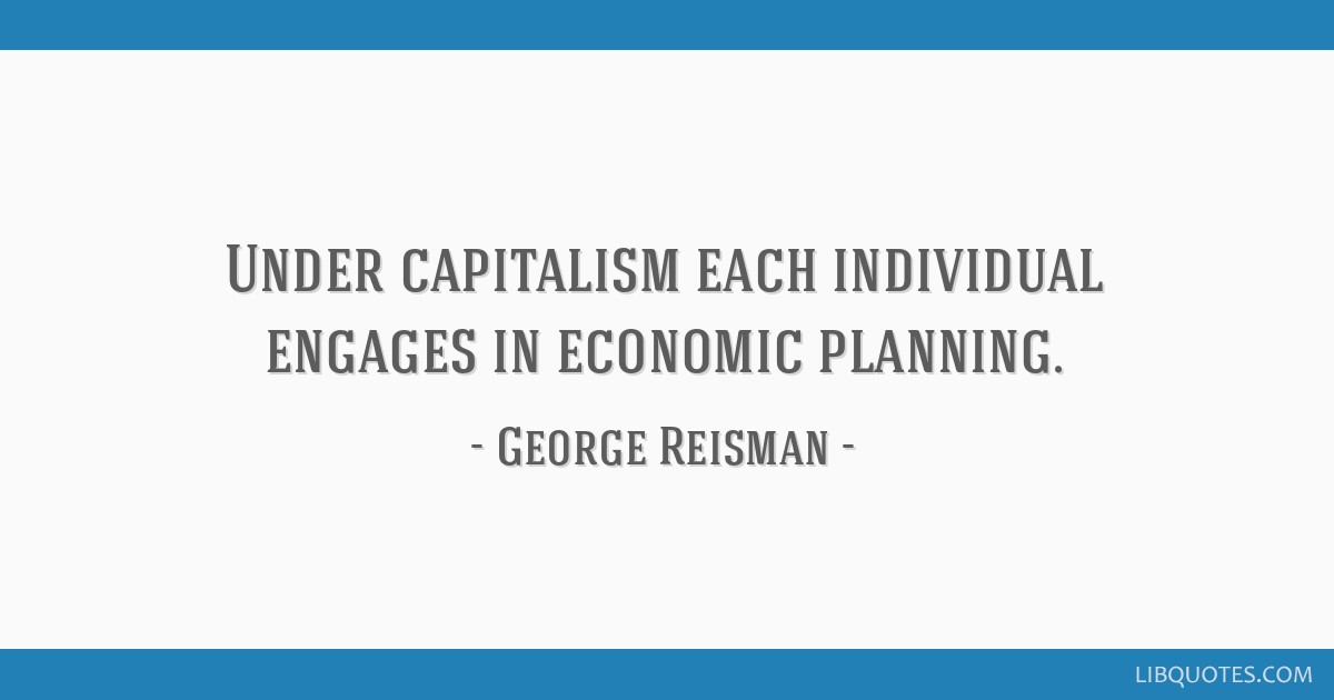 Under capitalism each individual engages in economic planning.