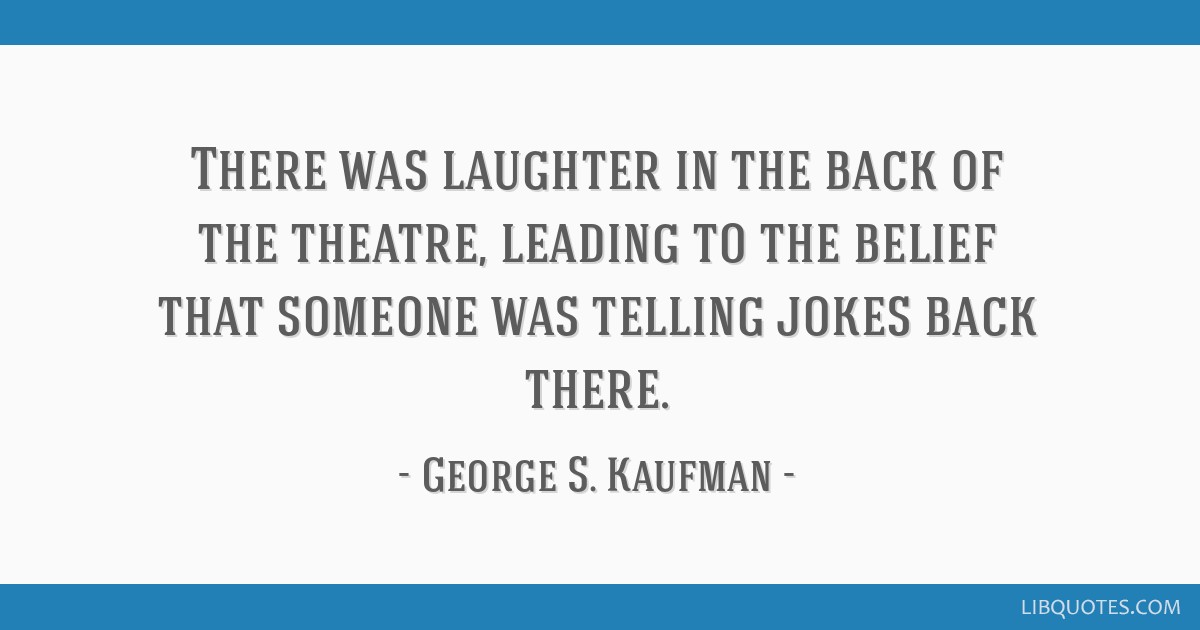 There Was Laughter In The Back Of The Theatre Leading To The Belief