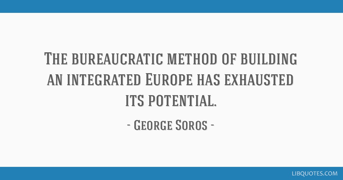 The bureaucratic method of building an integrated Europe has exhausted its potential.