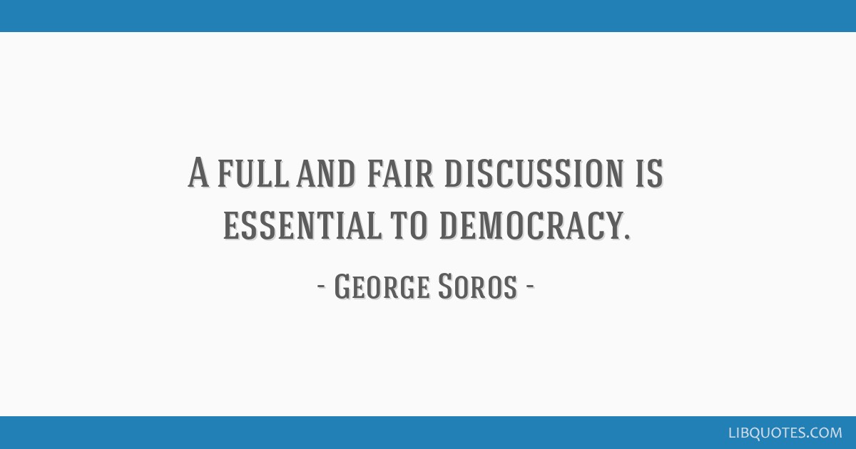 A full and fair discussion is essential to democracy.