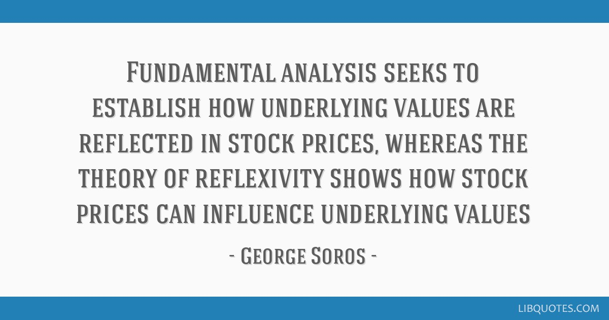 Fundamental analysis seeks to establish how underlying values are reflected in stock prices, whereas the theory of reflexivity shows how stock prices ...