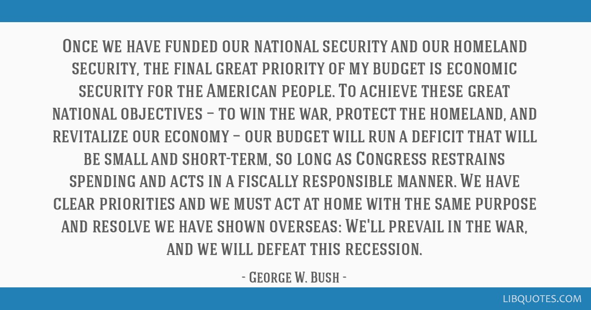 Once we have funded our national security and our homeland security, the final great priority of my budget is economic security for the American...