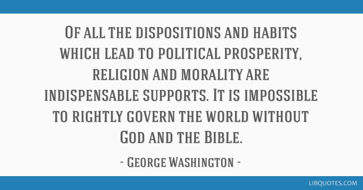 Of all the dispositions and habits which lead to political prosperity, religion and morality are indispensable supports. It is impossible to rightly...
