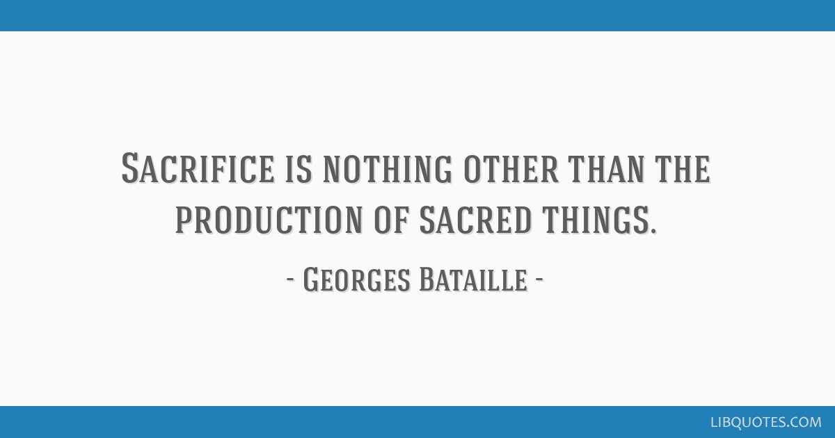 Sacrifice is nothing other than the production of sacred things.