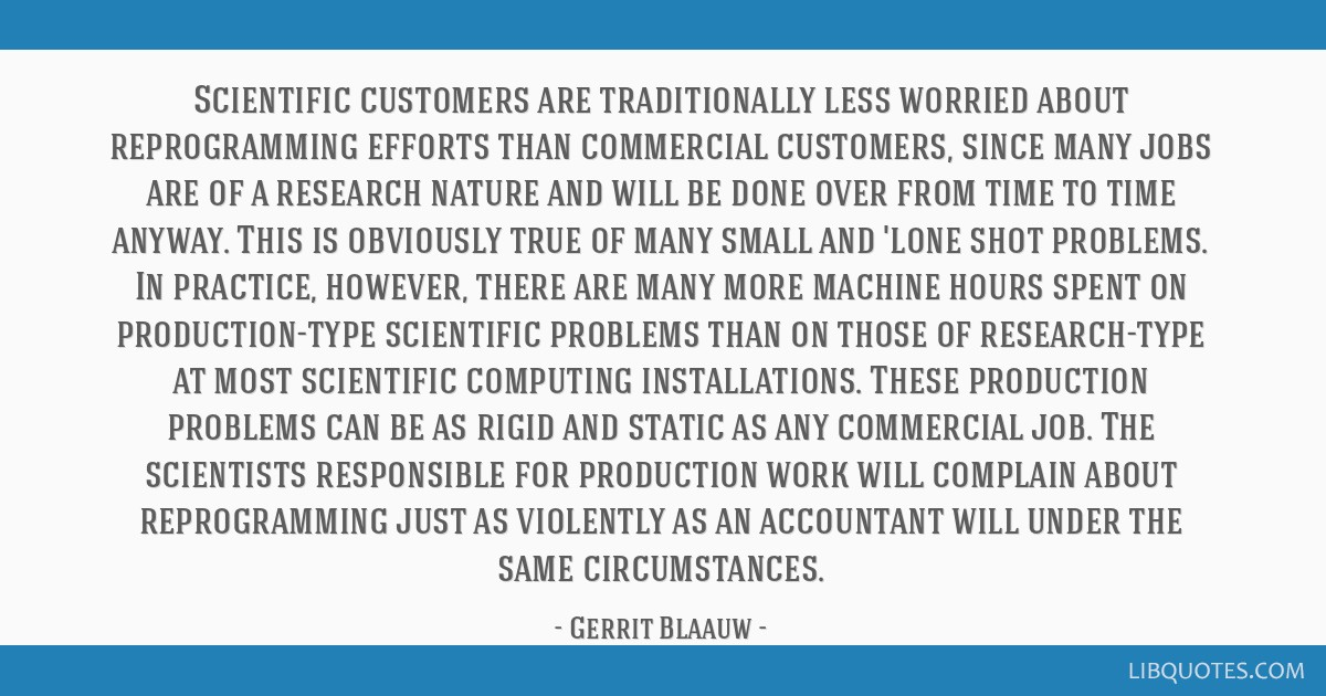 Scientific customers are traditionally less worried about