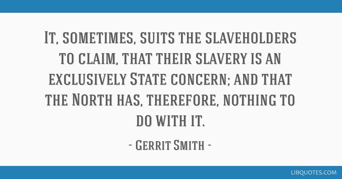 It, sometimes, suits the slaveholders to claim, that their slavery is an exclusively State concern; and that the North has, therefore, nothing to do...