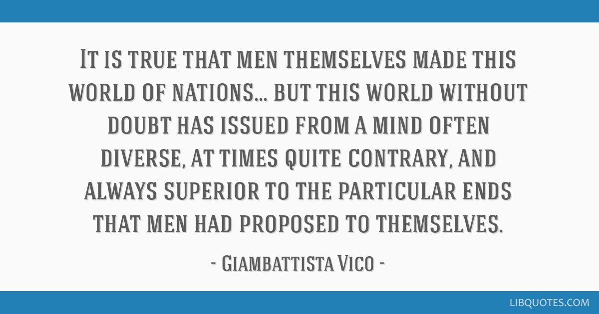 It is true that men themselves made this world of nations... but this world without doubt has issued from a mind often diverse, at times quite...