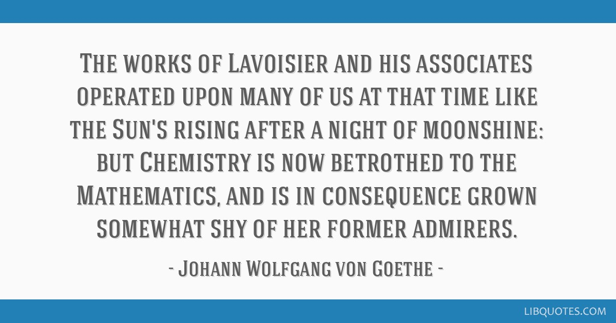 The works of Lavoisier and his associates operated upon many of us at that time like the Sun's rising after a night of moonshine: but Chemistry is...