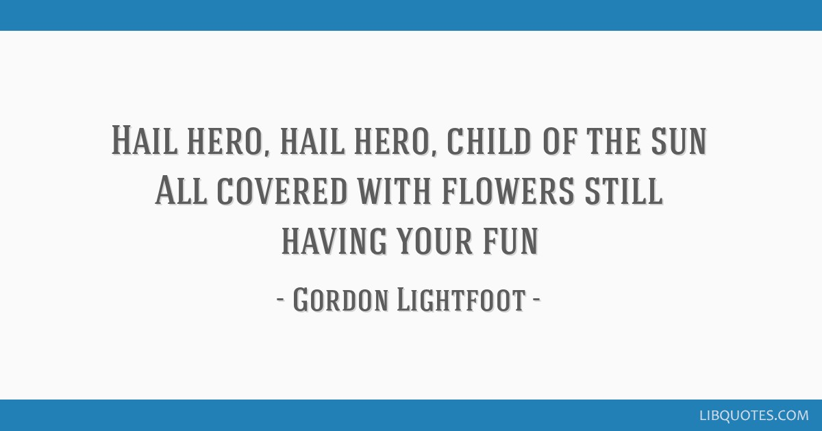 Hail Hero Hail Hero Child Of The Sun All Covered With Flowers