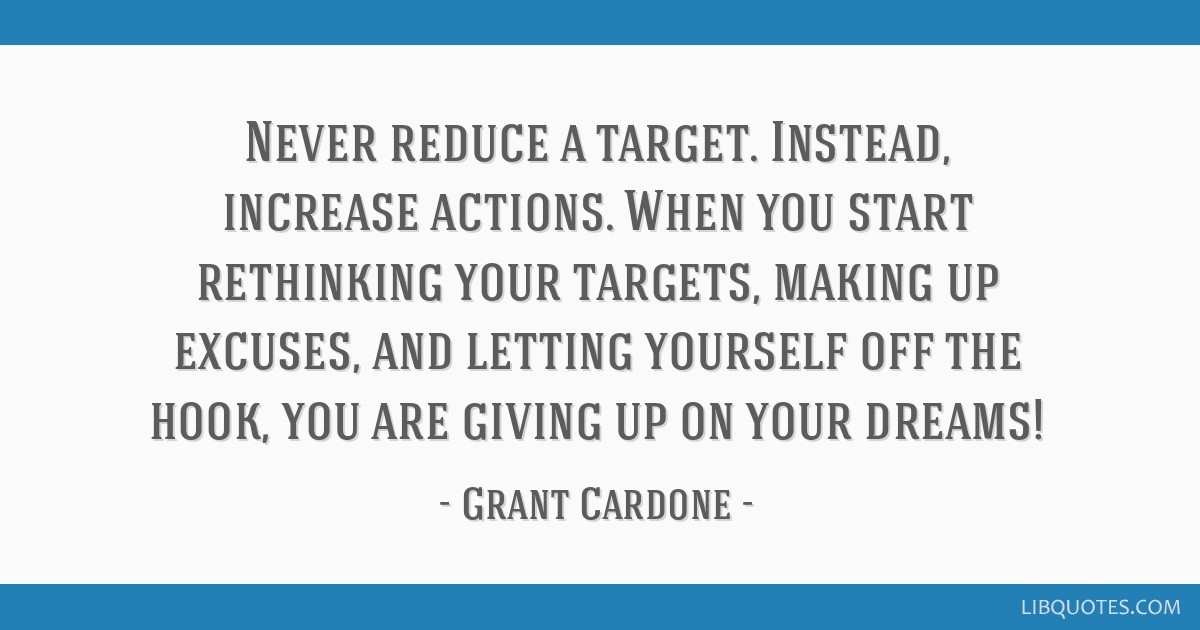 Never Reduce A Target. Instead, Increase Actions. When You