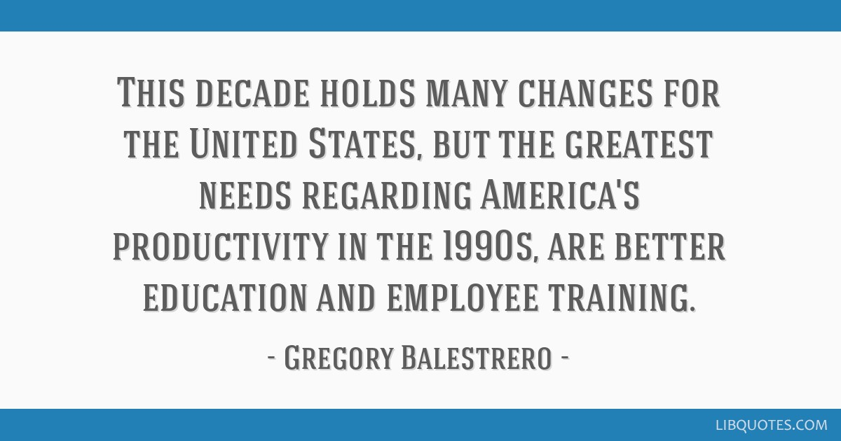 This decade holds many changes for the United States, but the greatest needs regarding America's productivity in the 1990s, are better education and...