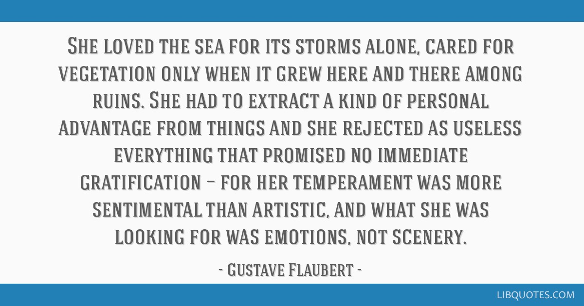 She loved the sea for its storms alone, cared for vegetation only when it grew here and there among ruins. She had to extract a kind of personal...