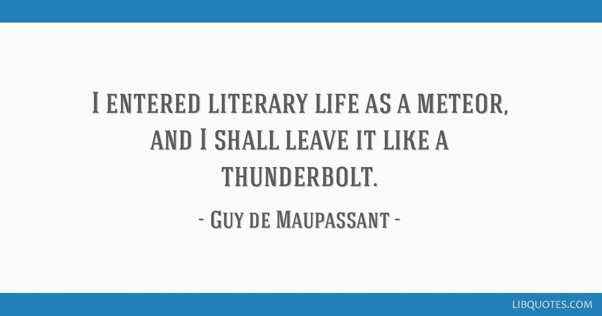 I entered literary life as a meteor, and I shall leave it like a thunderbolt.