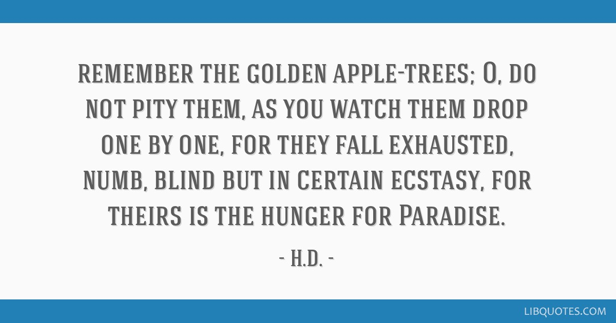 Remember The Golden Apple Trees O Do Not Pity Them As You Watch