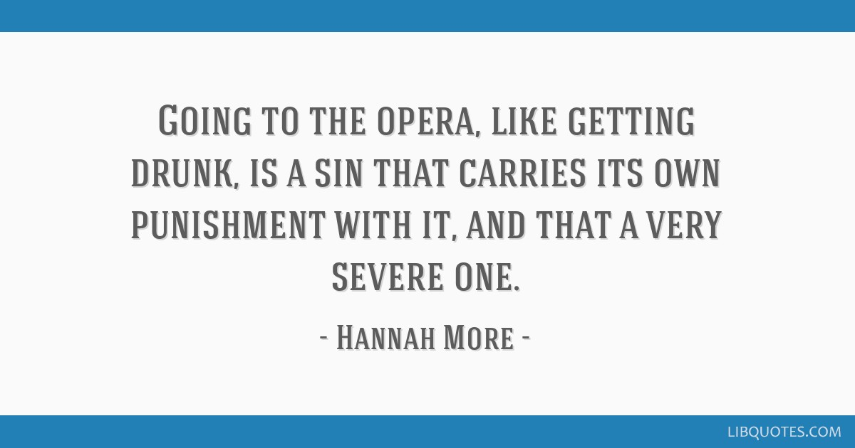 Going to the opera, like getting drunk, is a sin that carries its own punishment with it, and that a very severe one.