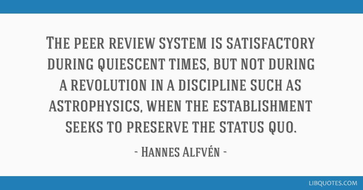 The peer review system is satisfactory during quiescent times, but not during a revolution in a discipline such as astrophysics, when the...