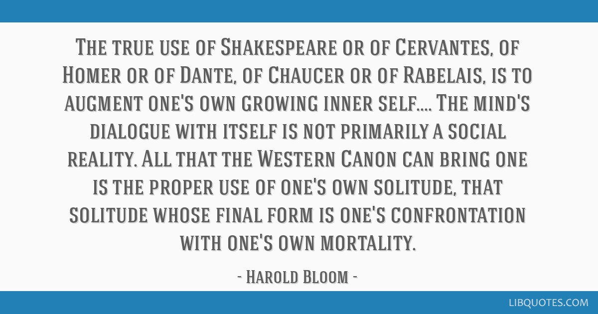 The true use of Shakespeare or of Cervantes, of Homer or of Dante, of Chaucer or of Rabelais, is to augment one's own growing inner self.... The...