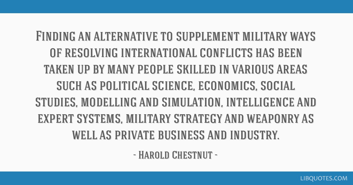 Finding an alternative to supplement military ways of resolving international conflicts has been taken up by many people skilled in various areas...