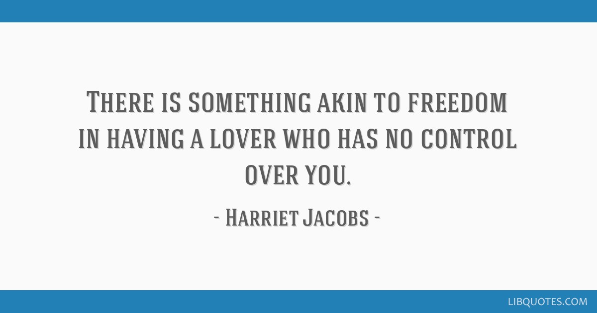 There is something akin to freedom in having a lover who has no control over you.