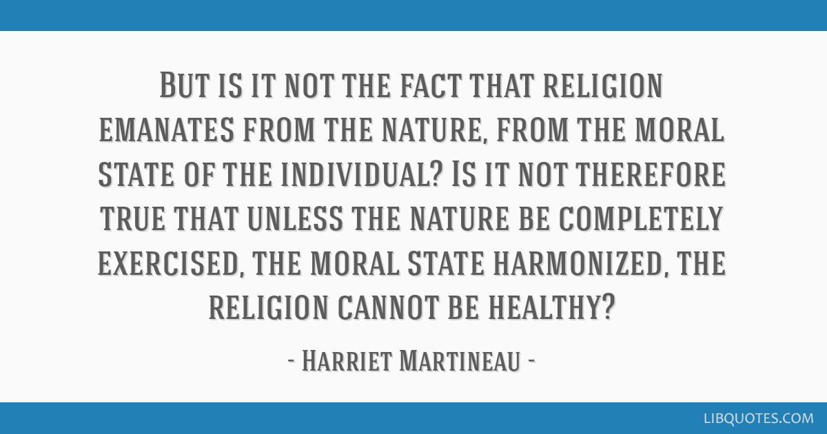 But is it not the fact that religion emanates from the nature, from the moral state of the individual? Is it not therefore true that unless the...