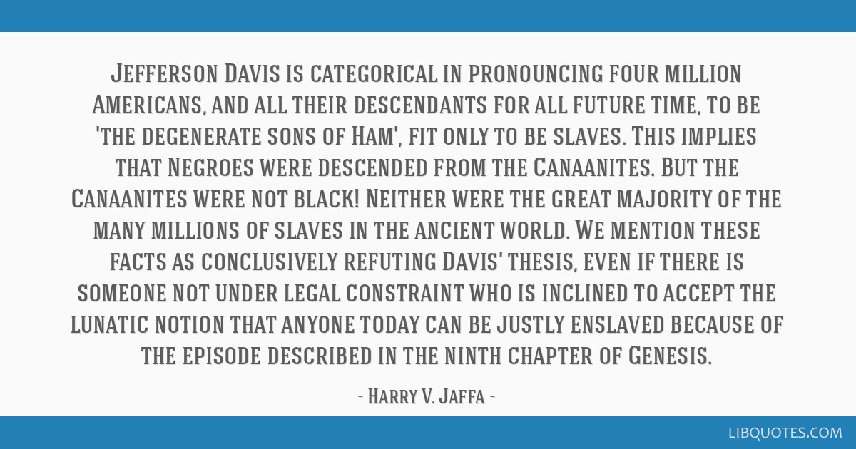 Jefferson Davis is categorical in pronouncing four million Americans, and all their descendants for all future time, to be 'the degenerate sons of...