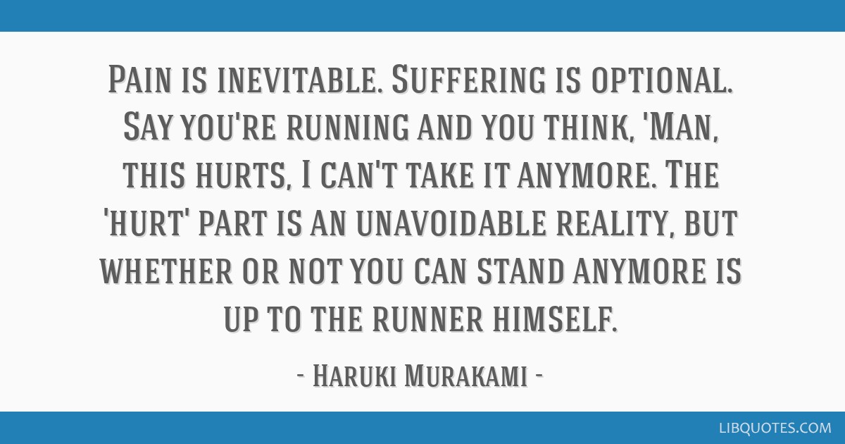 Pain Is Inevitable Suffering Is Optional Say Youre Running And