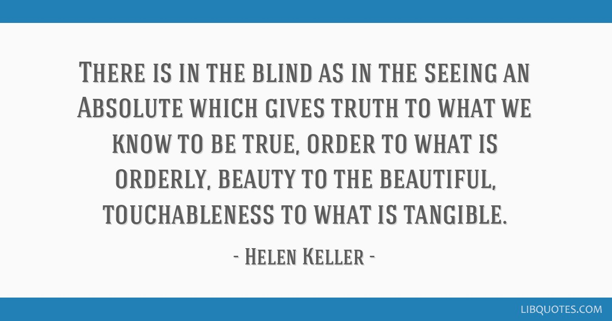 There Is In The Blind As In The Seeing An Absolute Which Gives Truth