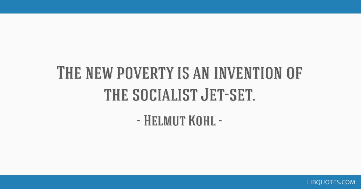 The new poverty is an invention of the socialist Jet-set.