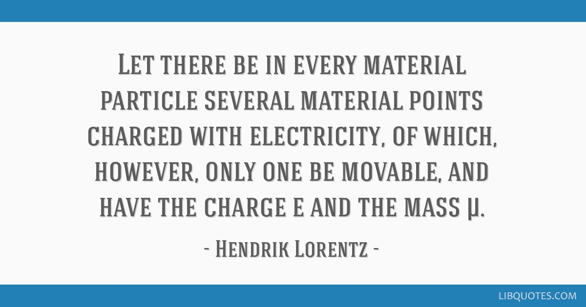 Let there be in every material particle several material points charged with electricity, of which, however, only one be movable, and have the charge ...