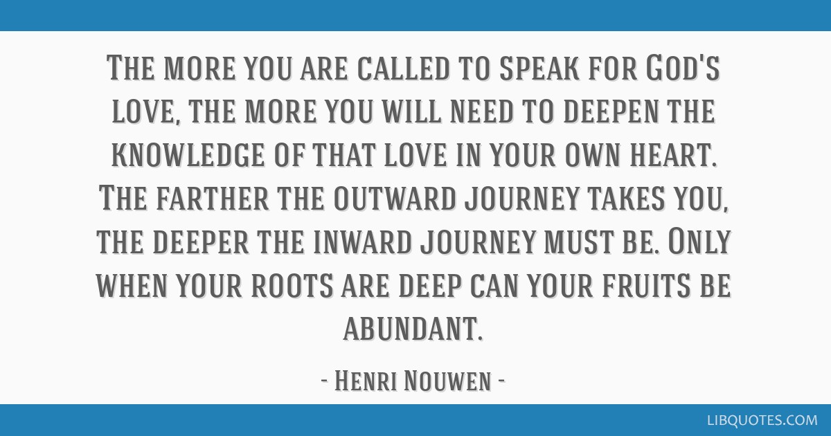Henri Nouwen Quotes | The More You Are Called To Speak For God S Love The More You Will