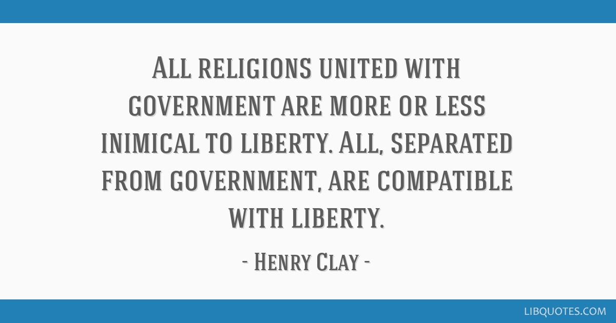 All religions united with government are more or less inimical to liberty. All, separated from government, are compatible with liberty.
