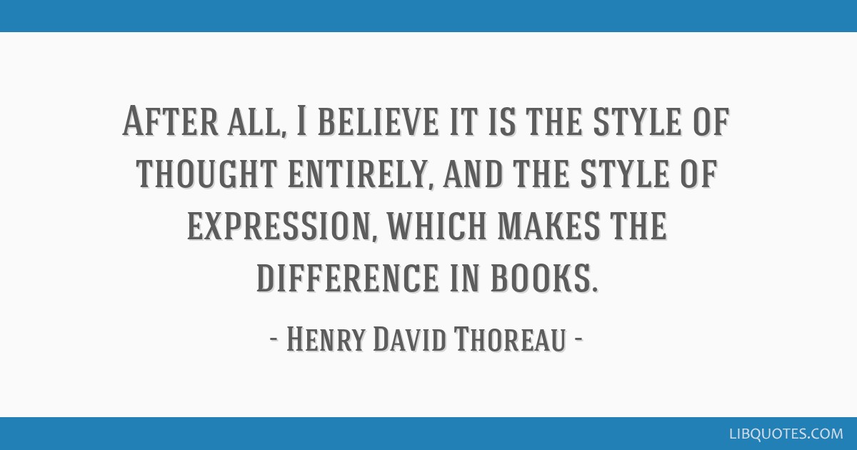 After all, I believe it is the style of thought entirely, and the style of expression, which makes the difference in books.