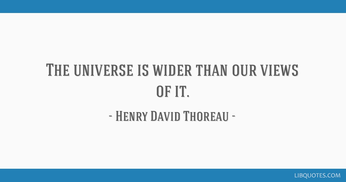 The universe is wider than our views of it.