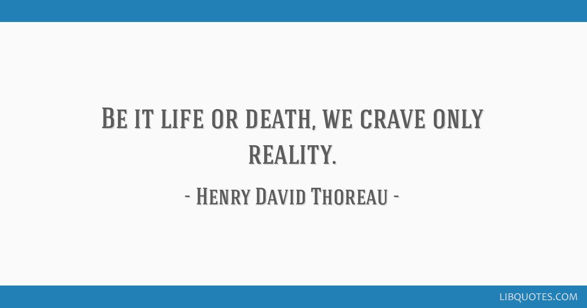 Be it life or death, we crave only reality.